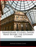 Shakespeare Studies; Papers Read Before the Literary Clinic, Buffalo Literary Clinic, 1141101696