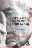 Older People and Mental Health Nursing : A Handbook of Care, Neno, Rebecca, 1405151692