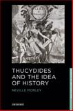 Thucydides and the Idea of History, Morley, Neville, 1848851693