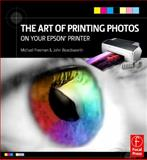 The Art of Printing Photos on Your Epson Printer, Freeman, Michael and Beardsworth, John, 0240811690