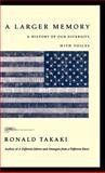 A Larger Memory, Ronald T. Takaki, 0316831697