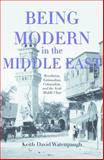 Being Modern in the Middle East : Revolution, Nationalism, Colonialism, and the Arab Middle Class, Watenpaugh, Keith David, 0691121699