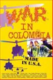 War in Colombia : Made in the U. S. A, , 0965691691