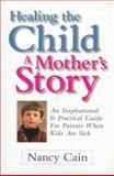 Healing the Child, Nancy Cain, 0684801698