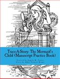 Trace-A-Story: the Mermaid's Child (Manuscript Practice Book), Angela Foster and Abbie Brown, 1500621692
