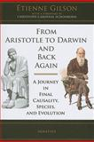 From Aristotle to Darwin and Back Again : A Journey in Final Causality, Species and Evolution, Gilson, Étienne, 1586171690