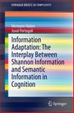 Information Adaptation: the Interplay Between Shannonian Information and Semantic Information in Cognition, Haken, H. and Portugali, Juval, 3319111698