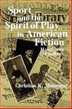 Sport and the Spirit of Play in American Fiction : Hawthorne to Faulkner, Messenger, Christian K., 0231051697