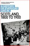 A History of Everyday Life in Scotland, 1800-1900, Griffiths, Trevor and Morton, Graeme, 0748621695