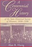 A Centennial History of the State Historical Society of Missouri, 1898-1998, Havig, Alan R., 0826211690