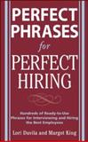 Perfect Hiring : Hundreds of Ready-to-Use Phrases for Interviewing and Hiring the Best Employees Every Time, Davila, Lori and King, Margot, 0071481702
