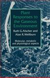 Plant Responses to the Gaseous Environment, Ruth G. Alscher and Alan Wellburn, 0412581701
