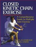 Closed Kinetic Chain Exercise : A Comprehensive Guide to Multiple Joint Exercises, Ellenbecker, Todd S. and Davies, George J., 0736001700