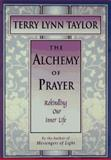 The Alchemy of Prayer, Terry L. Taylor, 0915811707