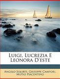 Luigi, Lucrezia E Leonora D'Este, Angelo Solerti and Giuseppe Campori, 1147781702