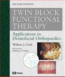Twin Block Functional Therapy : Applications in Dentofacial Orthopaedics, Clark, William, 0723431701