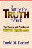 Putting the Truth to Work : The Theory and Practice of Biblical Application, Doriani, Daniel M., 0875521703