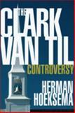 The Clark-Van Til Controversy, Hoeksema, Herman, 0940931702