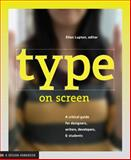 Type on Screen : A Critcal Guide for Designers, Writers, Developers, and Students, Lupton, Ellen and Maryland Institute College of Art Staff, 161689170X
