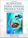 Scientific Farm Animal Production : An Introduction to Animal Science, Field, Tom G. and Taylor, Robert W., 013048170X