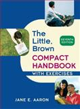 The Little, Brown Compact Handbook with Exercises, Aaron, Jane E., 0205651704