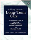 Adding Value to Long-Term Care : An Administrator's Guide to Improving Staff Performance, Patient Experience, and Financial Health, Lazer, Dianne and Schwartz-Cassell, Tobi, 0787951706
