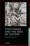 Thucydides and the Idea of History, Morley, Neville, 1848851707