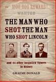 The Man Who Shot the Man Who Shot Lincoln, Graeme Donald, 1849081700