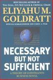 Necessary but Not Sufficient, Goldratt, Eliyahu M. and Ptak, Carol A., 0884271706