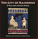 The City of Rainbows : A Tale from Ancient Sumer, Foster, Karen Polinger, 0924171707