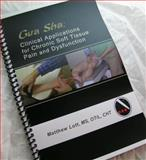 Gua Sha : Clinical Applications for Chronic Soft Tissue Pain and Dysfunction, Lott, Matthew R., 098501170X