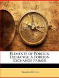 Elements of Foreign Exchange, Franklin Escher, 1148361707