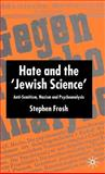 Hate and the 'Jewish Science' : Anti-Semitism, Nazism, and Psychoanalysis, Frosh, Stephen, 1403921709
