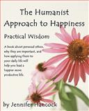 The Humanist Approach to Happiness, Jennifer S. Hancock, 1453651705
