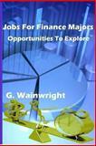 Jobs for Finance Majors, G. Wainwright, 1493701703