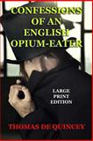 Confessions of an English Opium-Eater - Large Print Edition, Thomas De Quincey, 1494241706