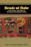 Heads of State : Icons, Power, and Politics in the Ancient and Modern Andes, Hastorf,  Christine A., , Christine A and Arnold,  Denise Y., , Denise Y, 1598741705