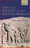 Life and Society in the Hittite World, Bryce, Trevor, 0199241708