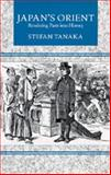 Japan's Orient - Rendering Pasts into History, Tanaka, Stefan, 0520201701