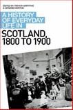 A History of Everyday Life in Scotland, 1800-1900, Trevor Griffiths, Graeme Morton, 0748621709