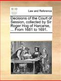 Decisions of the Court of Session, Collected by Sir Roger Hog of Harcarse, from 1681 To 1691, See Notes Multiple Contributors, 1170261701