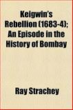 Keigwin's Rebellion; an Episode in the History of Bombay, Ray Strachey, 1150071702