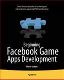 Beginning Facebook Game Apps Development, Wayne Graham, 1430241705