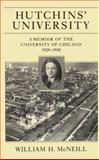 Hutchins' University : A Memoir of the University of Chicago, 1929-1950, McNeill, William H., 0226561704