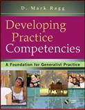 Developing Practice Competencies : A Foundation for Generalist Practice, Ragg, D. Mark, 0470551704