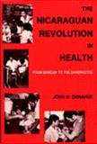 The Nicaraguan Revolution in Health : From Somoza to the Sandinistas, Donahue, John M., 0897891708