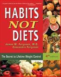 Habits Not Diets, James M. Ferguson and Cassandra Ferguson, 0923521704