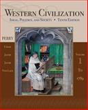 Western Civilization : Ideas, Politics, and Society, Volume I: To 1789, Perry, Marvin and Chase, Myrna, 111183170X