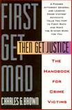 First Get Mad, Then Get Justice, Charles G. Brown, 1559721707