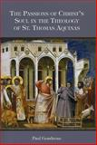 The Passions of Christ's Soul in the Theology of St. Thomas Aquinas, Gondreau, Paul, 1589661702